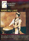 BIOGRAPHY HAWAII - MAIKI AIU LAKE