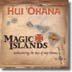 HUI OHANA - MAGIC ISLANDS